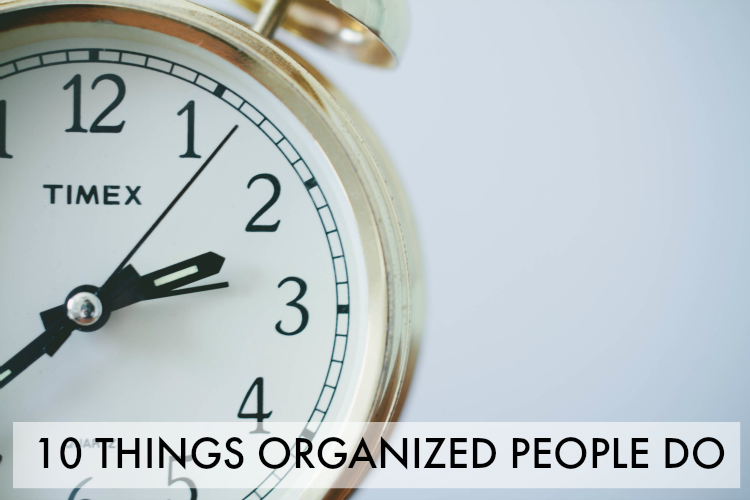 The most important things you can do each day! Learn what the most organized people do daily!