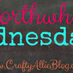 I'm Guest Cohosting Crafty Allie's Worthwhile Wednesdays #92!