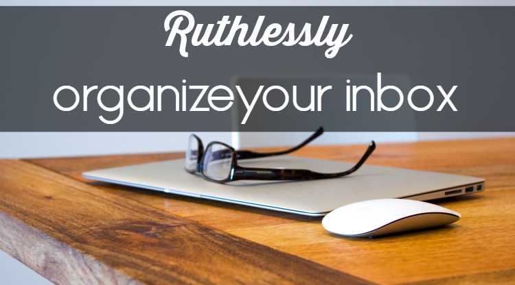 Is your inbox overwhelming you? It's easier than you think to ruthlessly keep your email organized with these surprising tips & tricks!